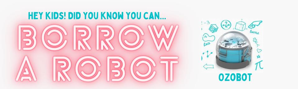 borrow a robot!